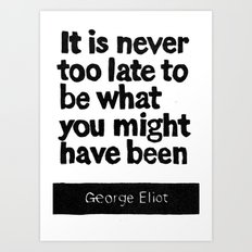 It Is Never To Late To Be What You Might Have Been Art Print