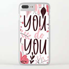 You do You - Floral Phrases Clear iPhone Case