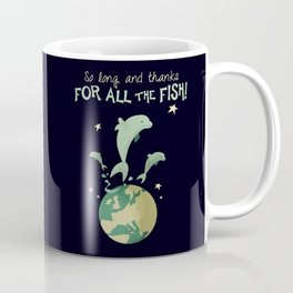 So long, and thanks for all the fish! Coffee Mug