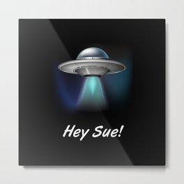 Hey Sue Metal Print