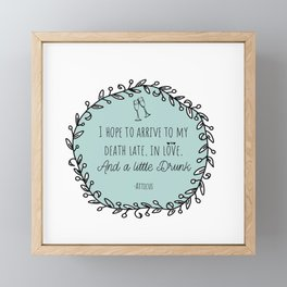 I Hope to Arrive to my Death Late, in Love, and a Little Drunk Framed Mini Art Print