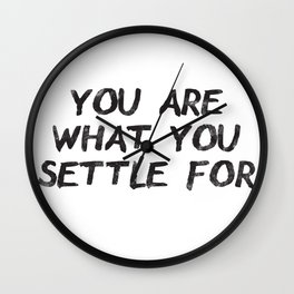 You Are What You Settle For Black Wall Clock
