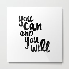 You Can and You Will Metal Print