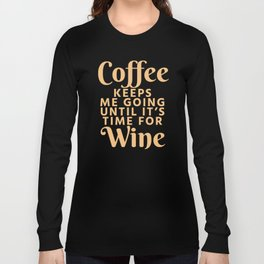 Coffee Keeps Me Going Until It's Time For Wine (Crimson) Long Sleeve T-shirt