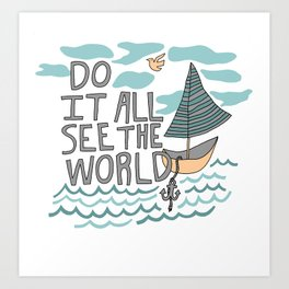 DO IT ALL SEE THE WORLD Art Print