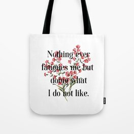 Nothing ever fatigues me but doing what I do not like. Jane Austen Collection Tote Bag