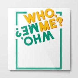 who, me Metal Print