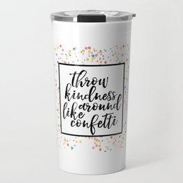 Throw kindness around like confetti, printable wall art, dorm decor, encouraging Travel Mug