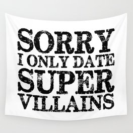 Sorry, I only date super villains!  Wall Tapestry