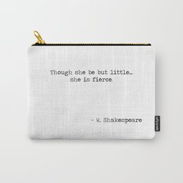 Though she be but little she is fierce. -William Shakespeare typographical quote Carry-All Pouch