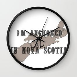 I'm Anchored in Nova Scotia Wall Clock
