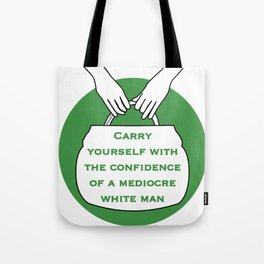 Carry yourself with the confidence of mediocre white man Tote Bag