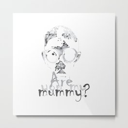 Are You My Mummy! Metal Print