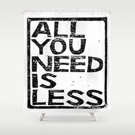 All You Need Is Less In Craft Stamp Black Ink Shower Curtain