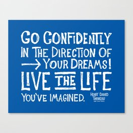 Go Confidently In The Direction Of Your Dreams Canvas Print