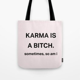 Karma is a bitch Tote Bag