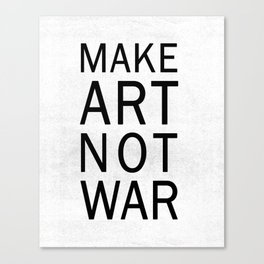 Make Art Not War Canvas Print