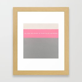 No one believes in fairytales anymore Framed Art Print