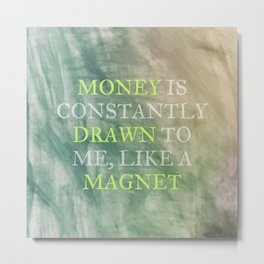 Money Is Constantly Drawn To Me, Like A Magnet Metal Print