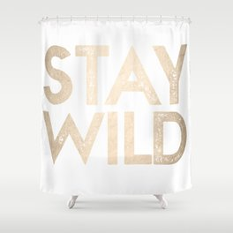 Stay Wild White Gold Quote Shower Curtain