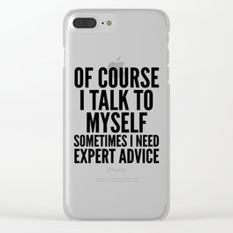 Of Course I Talk To Myself Sometimes I Need Expert Advice Clear iPhone Case