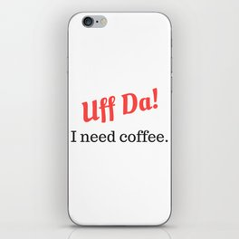 Uff Da! I need coffee. iPhone Skin