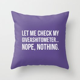 Let Me Check My GiveAShitOMeter Nope Nothing (Ultra Violet) Throw Pillow