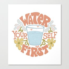 Water Yourself First Canvas Print