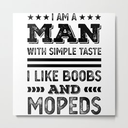 I like Boobs and Mopeds Gift for Man Metal Print