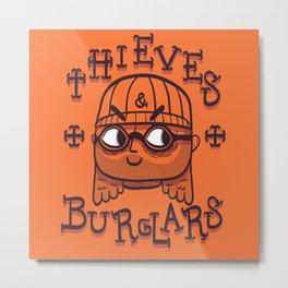 Thieves & Burglars Metal Print