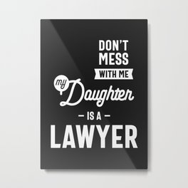 Don't Mess With Me My Daughter Is A Lawyer Metal Print