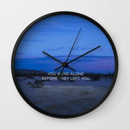 You Were Alone Before They Left You II Wall Clock