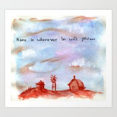 Home is Wherever I'm with You Art Print