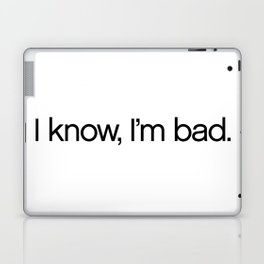 I Know, I'm Bad. Laptop & iPad Skin