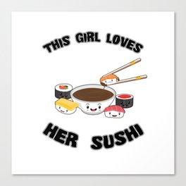 This Girl Loves Her Sushi Kawaii Japanese Sashimi Maki Nigiri Soy Sauce Canvas Print