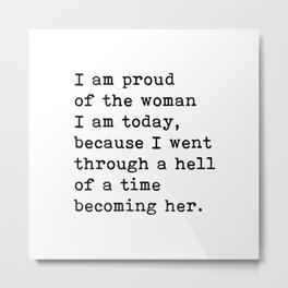 I Am Proud Of The Woman I Am Today, Motivational Quote Metal Print