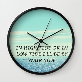 In high tide or in low tide I'll be by your side Wall Clock