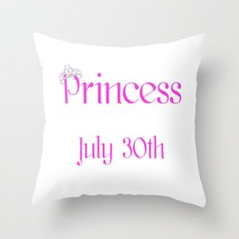 A Princess Is Born On July 30th Funny Birthday Throw Pillow