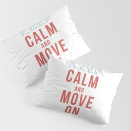 Keep Calm and Move On Pillow Sham