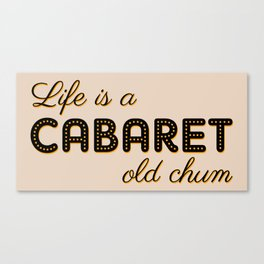 Life Is A Cabaret, Old Chum! Canvas Print