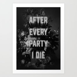 After Every Party I Die Art Print