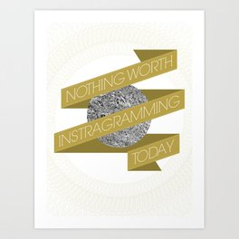 Nothing Worth Instagramming Today Art Print