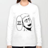 shingeki no kyojin Long Sleeve T-shirts featuring WHAT IS IT EREN? by hunnydoll