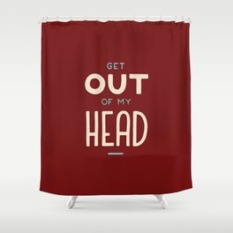 Get out of my head Shower Curtain