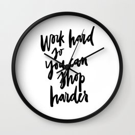 Work hard so you can shop harder Wall Clock