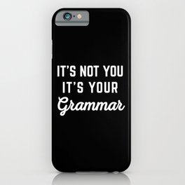 Not You Grammar Funny Quote iPhone Case