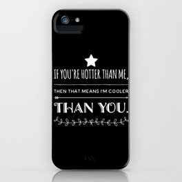 You are hotter than me iPhone Case