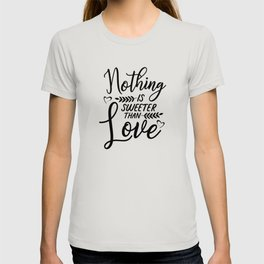 Nothing Is Sweeter Than Love T-shirt