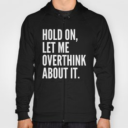 Hold On Let Me Overthink About It (Black & White) Hoody