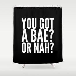 BAE? OR NAH? (Black) Shower Curtain